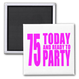 Girls 75th Birthdays 75 Today and Ready to Party Refrigerator Magnets
