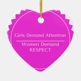 Girls Demand Attention WOMEN DEMAND RESPECT Ceramic Heart Decoration