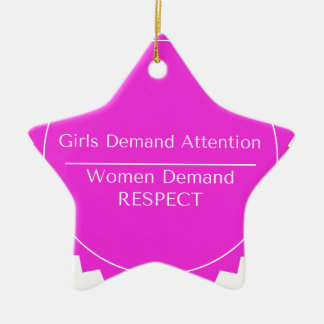 Girls Demand Attention WOMEN DEMAND RESPECT Ceramic Star Decoration