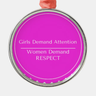 Girls demand attention Women demand Respect Silver-Colored Round Decoration