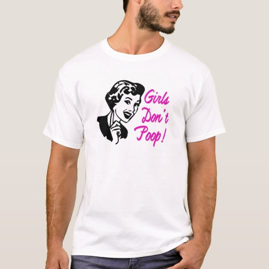 Girls Don't Poop Pink T-Shirt - S M L XL 1X 2X 3X