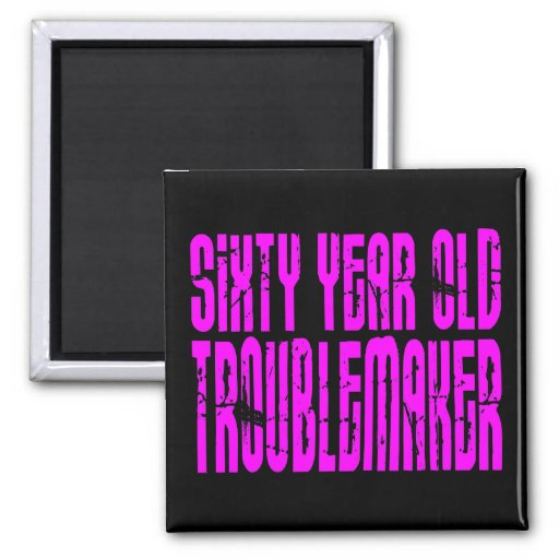 Girls Funny Birthdays Sixty Year Old Troublemaker Fridge Magnets