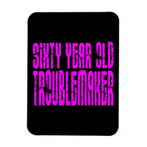 Girls Funny Birthdays Sixty Year Old Troublemaker Rectangle Magnets