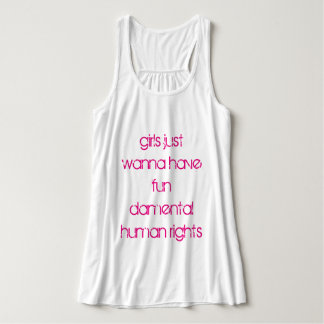 Girls Just Wanna Have Fun damental Human Rights Tank Top