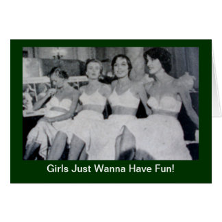 Girls Just Wanna Have Fun - greeting invitation ca Greeting Card