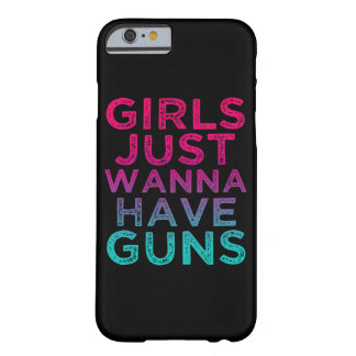 Girls Just wanna have Guns funny phone case Barely There iPhone 6 Case