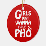Girls Just Wanna Have Phở Christmas Ornament