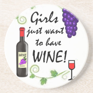 Girls Just Want to Have Wine! Coaster