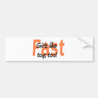 girls like fast toys too bumper sticker