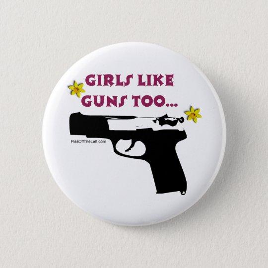 Girls Like Guns Too 6 Cm Round Badge