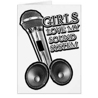 Girls Love my SOUND SYSTEM Greeting Cards