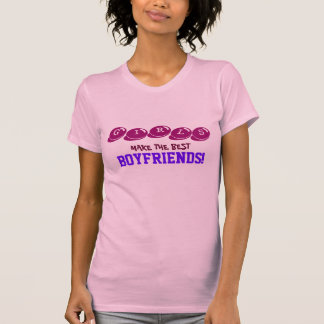 Girls make the best boyfriends! Funny Quote TShirt