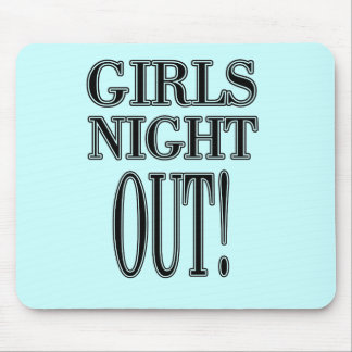 Girls Night Out  T-shirts and gifts Mouse Pad