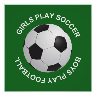 Girls play soccer, boys play football poster