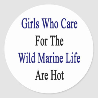 Girls Who Care For The Wild Marine Life Are Hot Round Stickers