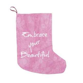 Girly Embrace Your Beautiful Quote Pink Small Christmas Stocking
