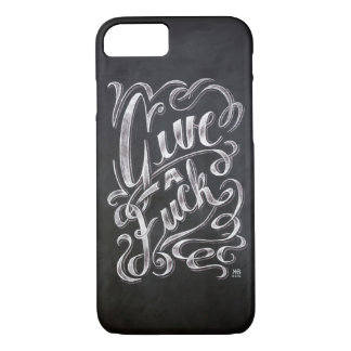 """""""Give a F..."""" quote iPhone 7 Case"""