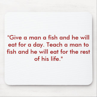"""Give a man a fish and he will eat for a day. T... Mouse Pad"