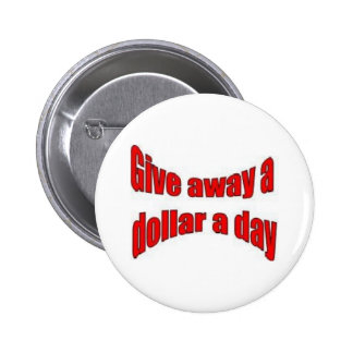 GIVE AWAY A DOLLAR A DAY* 6 CM ROUND BADGE