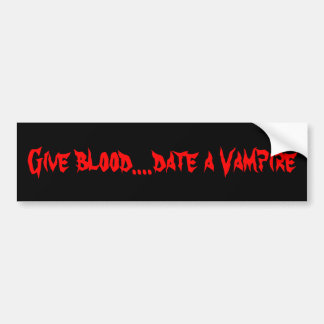 Give blood....date a Vampire Bumper Sticker