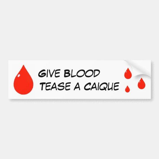 Give Blood Tease A Caique Bumper Sticker