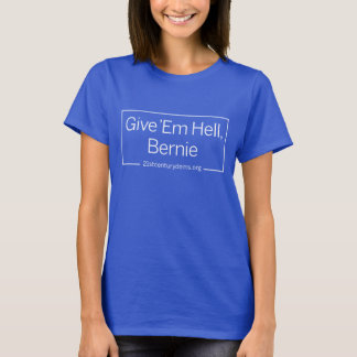 Give 'Em Hell, Bernie! Support Bernie Sanders 2016 T-Shirt