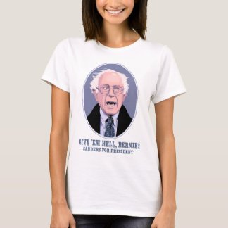 Give 'Em Hell, Bernie T-Shirt