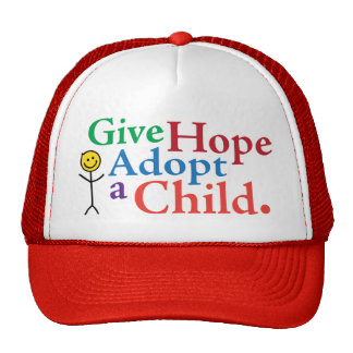 Give Hope Adopt a Child. Trucker Hats