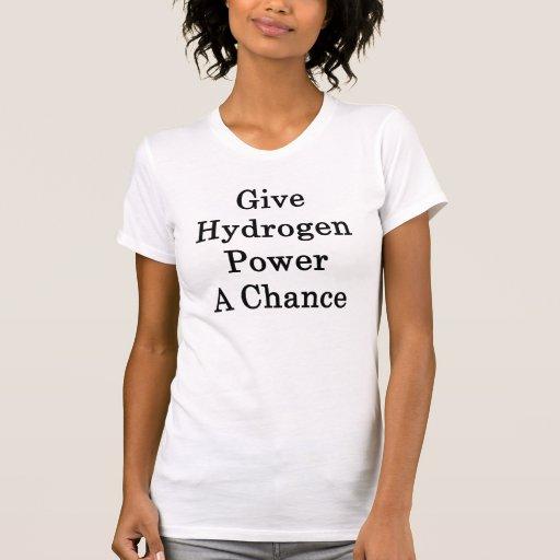 Give Hydrogen Power A Chance Tee Shirt