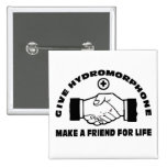 Give Hydromorphone- Make A Friend For Life 15 Cm Square Badge