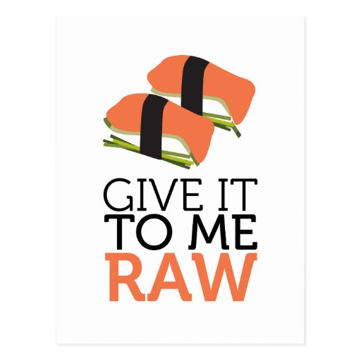 give it to me raw post card