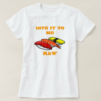 GIVE IT TO ME RAW SHIRT