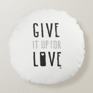Give it up for Love (Pillow) Round Cushion