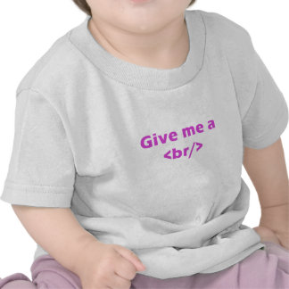 Give me a <br/> tee shirt