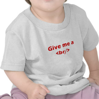 Give me a <br/> t shirt