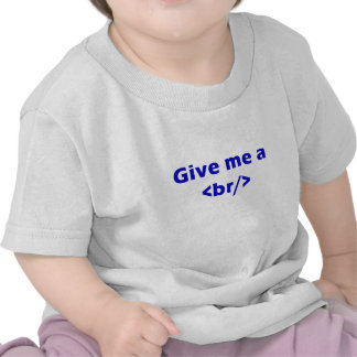 Give me a <br/> t-shirt