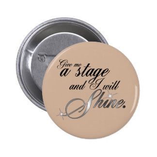 Give Me a Stage and I Will Shine 6 Cm Round Badge