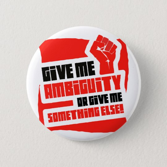 give me ambiguity 6 cm round badge
