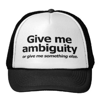 Give Me Ambiguity... Or Give Me Something Else! Cap