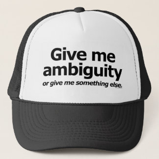 Give Me Ambiguity... Or Give Me Something Else! Trucker Hat