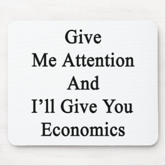 Give Me Attention And I'll Give You Economics Mouse Pad