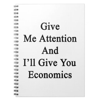 Give Me Attention And I'll Give You Economics Spiral Note Book