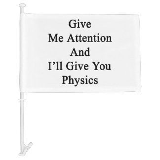 Give Me Attention And I'll Give You Physics Car Flag