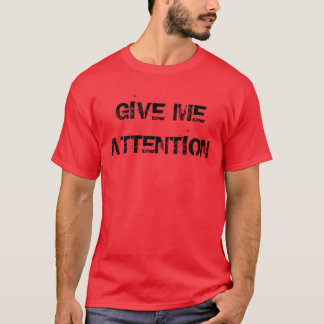 """Give Me Attention"" t-shirt"