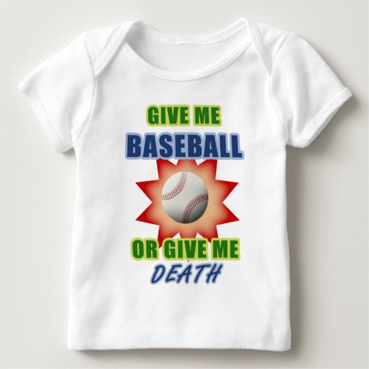 Give Me Baseball or Give Me Death Baby T-Shirt