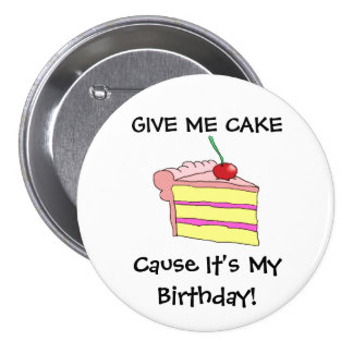 Give Me Cake Cause It's My Birthday! 7.5 Cm Round Badge