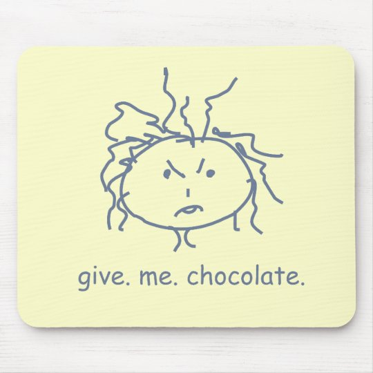 Give Me Chocolate Mousepad