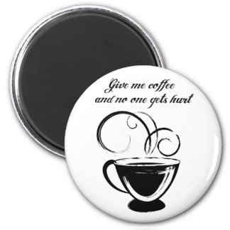 Give Me Coffee And No One Gets Hurt 6 Cm Round Magnet