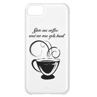 Give Me Coffee And No One Gets Hurt iPhone 5C Covers