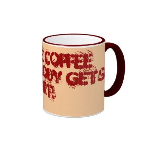 Give me COFFEE and nobody gets hurt! Coffee Mugs